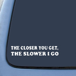 The CLOSER You Get Decal Funny Truck Window Sticker