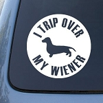 TRIP OVER MY WIENER - Dog Dachshund - Vinyl Decal Sticker #1566 | Vinyl Color: White