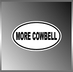 More Cowbell SNL Funny Vinyl Euro Decal Bumper Sticker 3