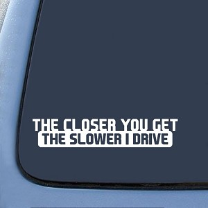"BargainMax The Closer You Get The Slower I Drive JDM Sticker Decal Notebook Car Laptop 8"" (White)"