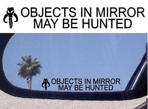 (2) Objects in Mirror May Be Hunted - Decals Stickers - For Fans of Boba Fett Star Wars